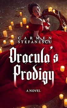 Dracula's Prodigy (Dracula's Mistress Book 2) by [Stefanescu, Carmen]