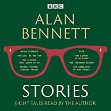 Alan Bennett: Stories: Read by Alan Bennett Audiobook by Alan Bennett Narrated by Alan Bennett