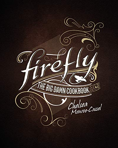Book cover from Firefly - The Big Damn Cookbook by Chelsea Monroe-Cassel