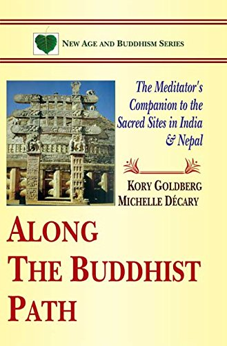 Along The Buddhist Path: The Meditator's Companion to the Sacred Sites in India & - India Site In