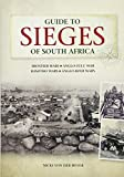 Guide to Sieges of South Africa: Anglo-Boer Wars;Anglo-Zulu War; Frontier Wars; Basuto Wars