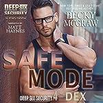Safe Mode: Deep Six Security Series, Book 4 | Becky McGraw