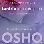 Tantric Transformation (The Tantra Vision Vol. 2): When Love Meets Meditation | OSHO