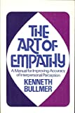 The Art of Empathy : A Manual for Improving Accuracy of Interpersonal Perception, Bullmer, Kenneth, 087705228X