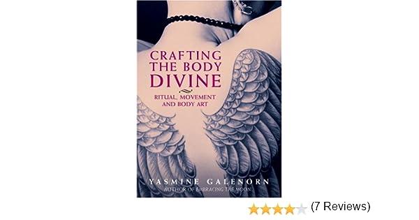 Crafting The Body Divine Ritual Movement And Body Art Galenorn Yasmine 9781580911047 Books Amazon Ca