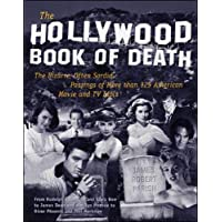 The Hollywood Book of Death: The Bizarre, Often Sordid, Passings of Over 125 American Movie and TV Idols