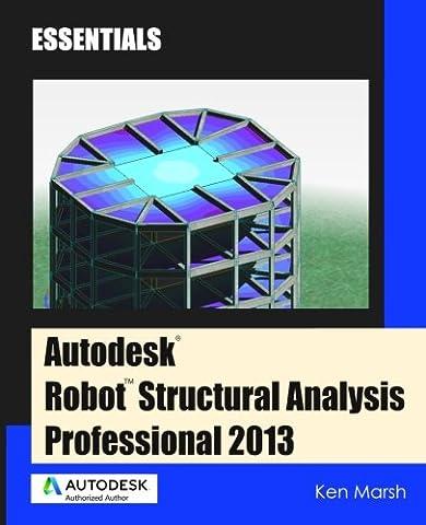 Autodesk Robot Structural Analysis Professional 2013: Essentials (Autocad Api)