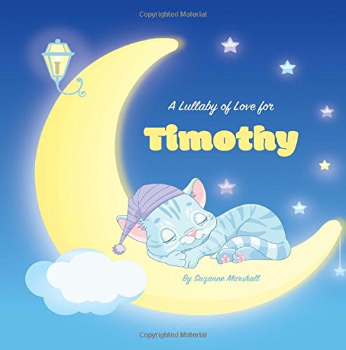 A Lullaby of Love for Timothy: Personalized Book, Bedtime Story & Sleep Book (Bedtime Stories, Sleep Stories, Gratitude Stories, Personalized Books, Personalized Baby Gifts) pdf