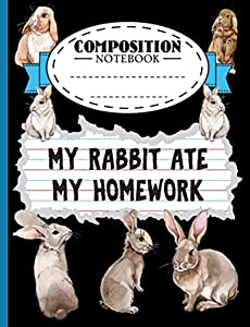 Bunny Rabbit Lined Composition Book: My Rabbit Ate My Homework Quote, College Ruled Notebook, 100 Pages (Black) (Pet Bunny Supplies Vol 2)