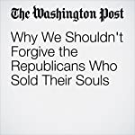 Why We Shouldn't Forgive the Republicans Who Sold Their Souls | Robert Kagan