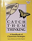 Catch Them Thinking, James Bellanca and Robin Fogarty, 0932935028