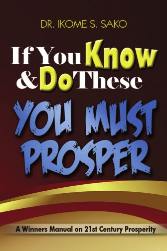 If You Know & Do These You Must Prosper: A Winners Manual on 21st Century Prosperity