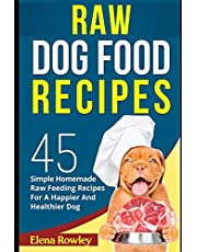 Raw Dog Food Recipes: 45 Simple Homemade Raw Feeding Recipes For A Happier And Healthier Dog