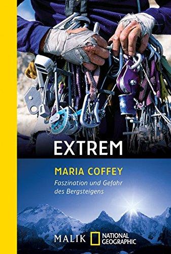 Extrem: Faszination und Gefahr des Bergsteigens (National Geographic Taschenbuch, Band 40366)