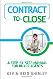img - for Contract-to-Close: A Step-by-Step Manual for Buyer Agents book / textbook / text book