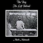 The Boy He Left Behind: A Man's Search for His Lost Father | Mark Matousek