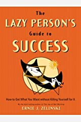 The Lazy Person's Guide to Success: How to Get What You Want Without Killing Yourself for It Paperback