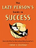img - for The Lazy Person's Guide to Success: How to Get What You Want Without Killing Yourself for It book / textbook / text book