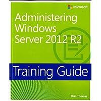 Administering Windows Server 2012 R2: Training Guide