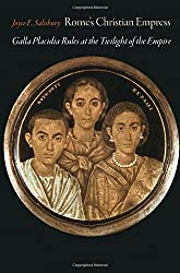 Rome's Christian Empress: Galla Placidia Rules at the Twilight of the Empire