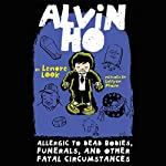 Alvin Ho: Allergic to Dead Bodies, Funerals, and Other Fatal Circumstances | Lenore Look