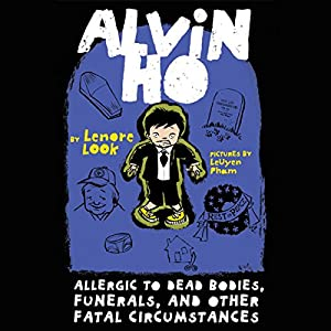 Alvin Ho: Allergic to Dead Bodies, Funerals, and Other Fatal Circumstances Audiobook