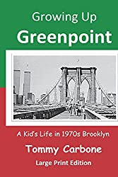 Growing Up Greenpoint (Large Print): A Kids' Life in 1970s Brooklyn