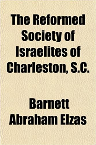 Buy The Reformed Society Of Israelites Of Charleston S C With An Appendix The Constitution Of The Society Book Online At Low Prices In India The Reformed Society Of Israelites Of Charleston