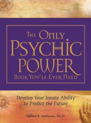 The Only Psychic Power Book You'll Ever Need: Discover Your Innate Ability to Unlock the Mystery of Today and Predict th