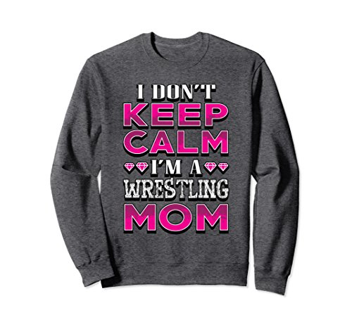 Unisex Wrestling Sweatshirt - I Don't Keep Calm Wrestling Mom XL: Dark Heather by Wrestling Shirt by Crush Retro