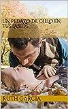 Un Pedazo De Cielo En Tus Labios (Spanish Edition)