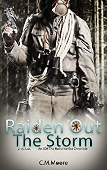 Raiden Out the Storm (An off-the-rails Ice Era Chronicle: 2:15 a.m.) by [Moore, C.M.]
