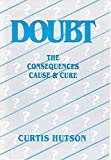 img - for Doubt: The Consequences, Cause and Cure book / textbook / text book