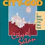 City of God, City of Satan: A Biblical Theology of the Urban City | Robert Linthicum