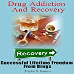 Drug Addiction and Recovery: Successful Lifetime Freedom from Drugs | Taylor S. Jensen