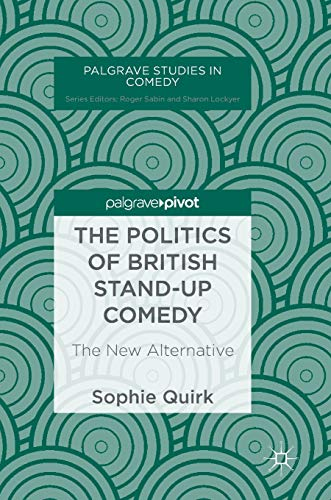 The Politics of British Stand-up Comedy: The New Alternative (Palgrave Studies in Comedy) por Sophie Quirk