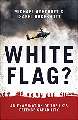 dea2a5d94f1f White Flag  - An Examination of the UK s Defence Capability Hardcover – 2  Oct 2018