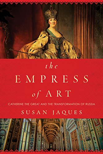 The Empress of Art: Catherine the Great and the Transformation of - Collection Empress