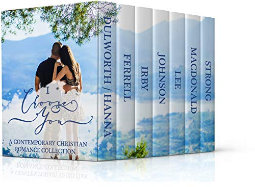 Pdf Spirituality 'I Choose You' Contemporary Christian Romance Collection: Seven Full-Length Novels
