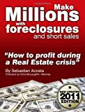 Make Millions with Foreclosures and Short Sales; Secrets on How to Profit From a Real Estate Crisis