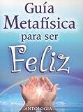 Guia Metafisica para Ser Feliz, Tomo Editorial, 9706660410
