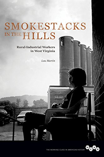 Smokestacks In The Hills: Rural-Industrial Workers In West Virginia (Working Class In American History)
