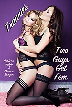 Trannies: Two Guys Get Fem by [Deloto, Barbara, Newgen, Thomas]