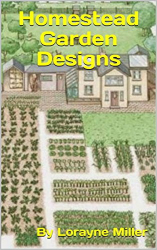 Homestead Garden Designs by [Miller, Lorayne]