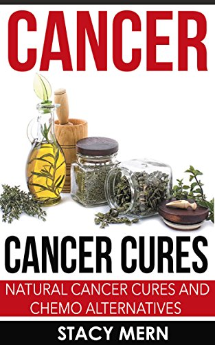 Cancer: Cancer Cure: Natural Cancer Cures And Chemo Alternatives  (Cancer,Cancer Cure,Cancer Diet,Coping With Cancer,Cancer Books,Breast  Cancer,Lung