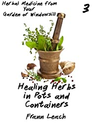 Healing Herbs in Pots and Containers (Herbal Medicine from Your Garden or Windowsill Book 3) (English Edition)