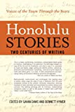 Honolulu Stories : Voices of the Town Through the Years: Two Centuries of Writing, Gavan Daws, Bennett Hymer, 156647843X