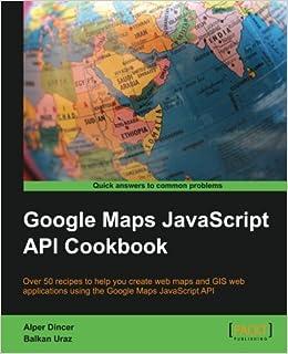 Google maps javascript api cookbook alper dincer balkan uraz google maps javascript api cookbook alper dincer balkan uraz 9781849698825 amazon books gumiabroncs Gallery