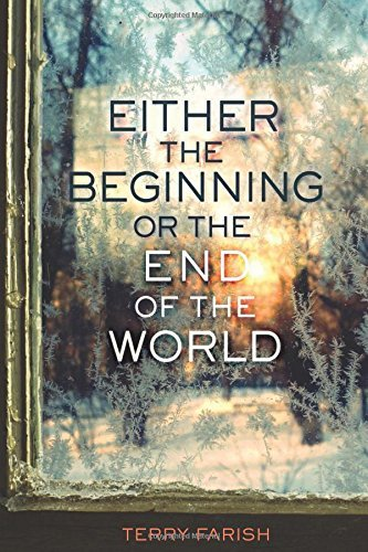 Either the Beginning or the End of the World (Fiction - Young Adult) by Terry Farish (2015-10-01)