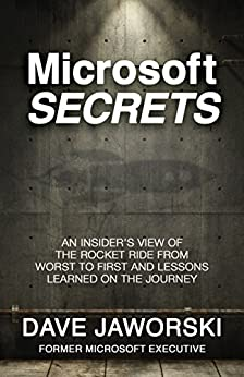 Microsoft Secrets: An Insider's View of the Rocket Ride from Worst to First and Lessons Learned on the Journey by [Jaworski, Dave]